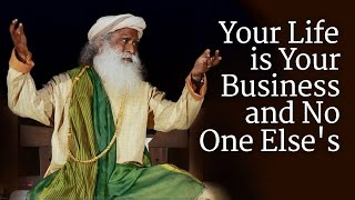 Sadhguru on Karma: Your Life is Your Business and No One Else's
