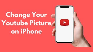 How to Change Your Youtube Picture on IPhone UPDATED