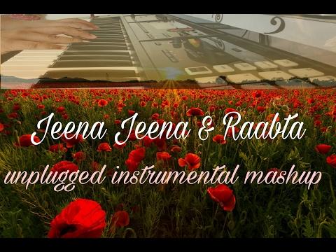 Jeena Jeena (Atif Aslam), Raabta (Arijit Singh) | Unplugged Instrumental Mashup
