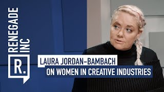 LAURA JORDAN-BAMBACH on Women in Creative Industries