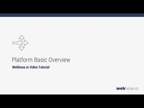 Webhose.io - Platform Basic Overview - Getting Started