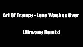 Art Of Trance - Love Washes Over (Airwave Remix)
