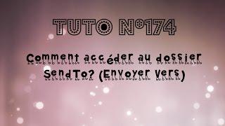 [Tuto n°174] - Comment accéder au dossier SendTo? (Envoyer Vers) | Les Conseils d'Isa