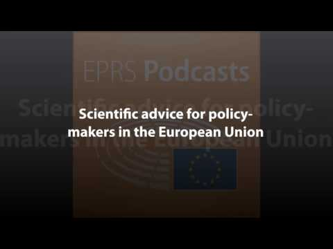 Scientific advice for policy-makers in the European Union [Policy Podcast]