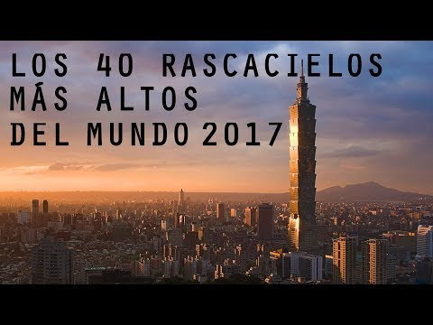 Los 40 Rascacielos más Altos del Mundo 2017 - Skyscrapers 2017 - The 40 World´s Tallest Buildings