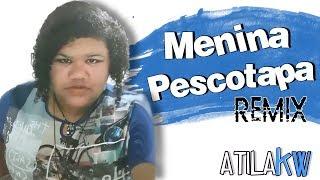Menina Pescotapa - AtilaKw remix