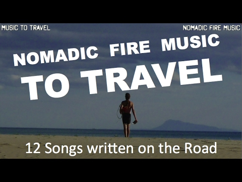 nomadic fire music to travel 12 songs written on the road