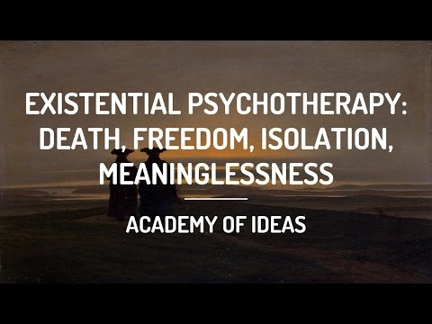 Existential Psychotherapy: Death, Freedom, Isolation, Meaninglessness