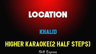 Location ( HIGHER KEY KARAOKE ) - Khalid (2 half steps)