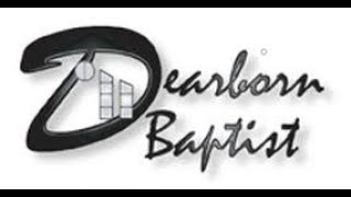 Dearborn Baptist Church Live Stream