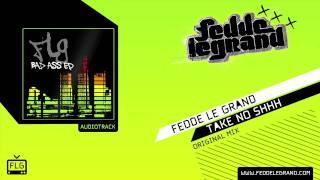 Fedde Le Grand - Take No Shhh