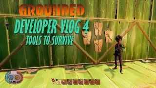 Grounded Developer Vlog 4 - Tools to Survive