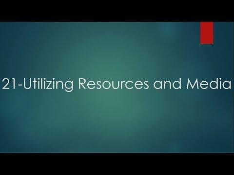 21 Utilizing Resources And Media