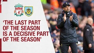 Klopp's Burnley reaction | The last part of the season is a decisive part of the season