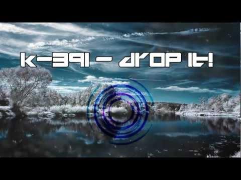 K-391 - Drop It !