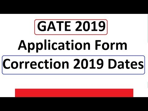 GATE 2019 Application Form Correction Dates Mp3