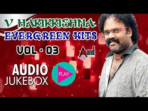 "V.Harikrishna Evergreen Hits Birthday Special Vol 3|""Juke Box""|Super Hit songs| New Kannada"