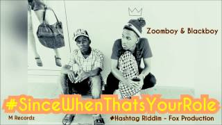 #SINCE WHEN THATS YOUR ROLE - Zoomboy & Blackboy [ Hashtag Riddim ] Fox Prod & M Recordz