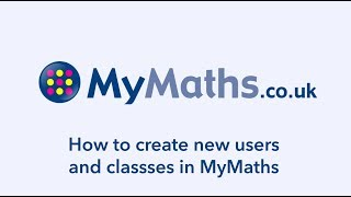 How to create new users and classses in MyMaths