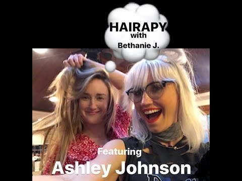 Ashley Johnson   HAIRAPY with Bethanie J. 10012017 part 1