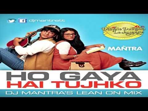 Dilwale Dulhania Le Jayenge - Ho Gaya Hai Tujkho [Dj Mantra's Lean On Mix]