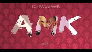 DJ MAALEEK x GILLETTE ABDI - AMK RMX