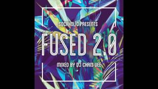 Socaholic Presents Fused 2.0 Mixed by DJ Chris Vee [Soca Fusion Mix & Download]