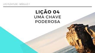 AULA 4 - UMA CHAVE PODEROSA - LIFE PLENITUDE