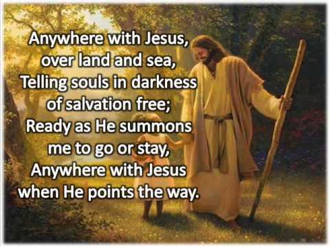 Hymn: Anywhere with Jesus I can safely go