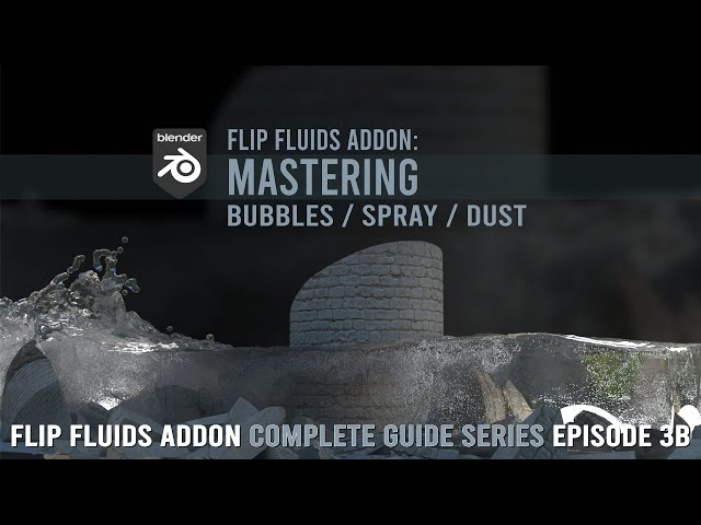 FLIP Fluids Addon | Mastering BUBBLES / SPRAY / DUST (3b)