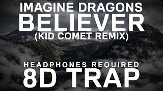 Imagine Dragons - Believer (Kid Comet Remix) (8D TRAP) |
