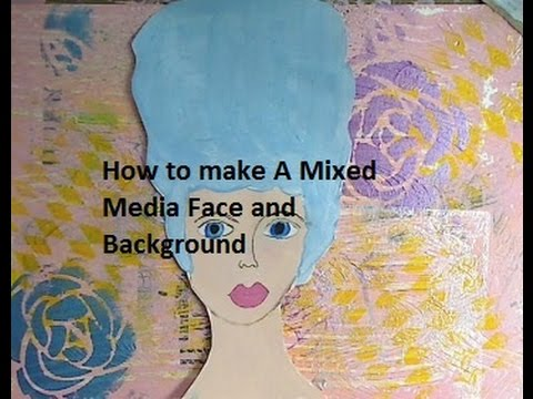 How to make A Mixed Media Face and Background PT 1