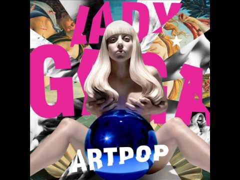 Lady Gaga - ARTPOP Audio - HQ  (ALBUM VERSION)