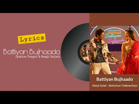Battiyan Bujhaado - Jyotica Tangri & Ramji Gulati | Motichoor Chaknachoor | (Lyrics)🎼