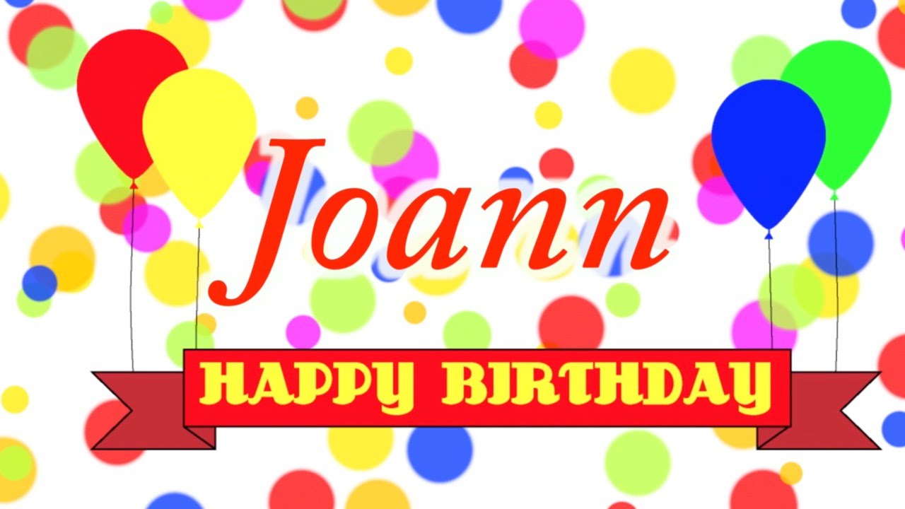 happy birthday joann Happy Birthday Joann Song   YouTube happy birthday joann