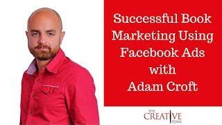 Successful Book Marketing Using Facebook Ads With Adam Croft