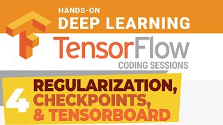 TensorFlow Coding Session #4 Regularization, Checkpoints, and TensorBoard