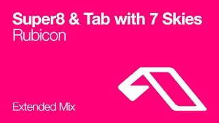 Super8 & Tab with 7 Skies - Rubicon (Extended Mix)