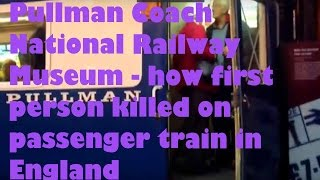 Pullman Coach National Railway Museum - how first person killed on passenger train in England