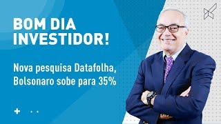 Nova pesquisa Datafolha, Bolsonaro sobe para 35%