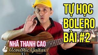 TỰ HỌC GUITAR BOLERO #2: Kỹ thuật đánh ĐỘC NHẤT VÔ NHỊ với BÀN TAY PHẢI & BÀN TAY TRÁI