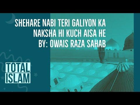 Shehar e Nabi Teri Galiyon Ka naksha New naat by Owais Raza Qadri