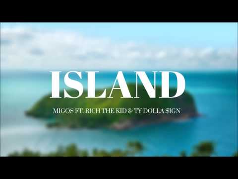 Migos - Island ft. Rich the Kid & Ty Dolla $ign