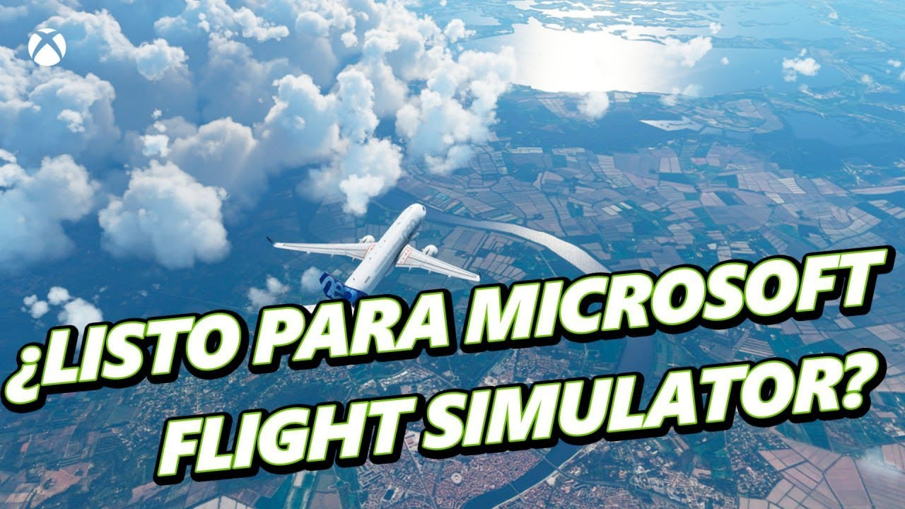 ¿Listo para Microsoft Flight Simulator?