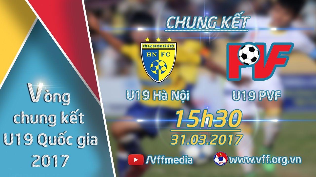 HIỆP 1 l U19 HÀ NỘI VS U19 PVF l TRẬN CHUNG KẾT - VCK GIẢI VÔ ĐỊCH U19 QUỐC GIA 2017