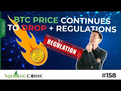 #158 BTC Price Continues To Drop + Bitcoin Regulations