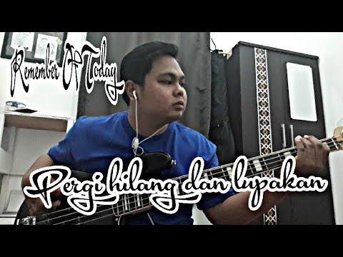 Remember Of Today - Pergi Hilang dan Lupakan(Cover Bass By Er_eS)