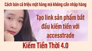 accesstrade $$ CÁCH TẠO MỘT ĐƯỜNG LINK SẢN PHẨM MỚI ĐỂ ĐĂNG BÁN