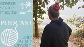 Create share inspire 825 podcast daily vlog Kristin Omdahl knitting crochet yarn beach 🏖
