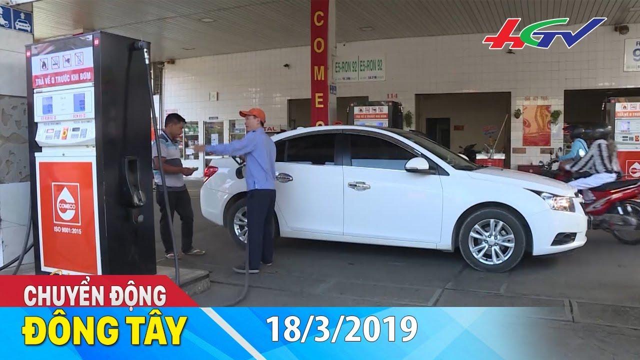 Giá xăng tăng mạnh vào chiều nay | CHUYỂN ĐỘNG ĐÔNG TÂY – 18/3/2019